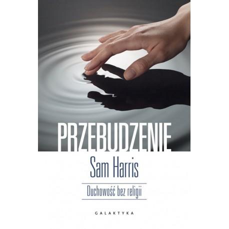 """Sam Harris, """"Przebudzenie. Duchowość bez religii"""""""